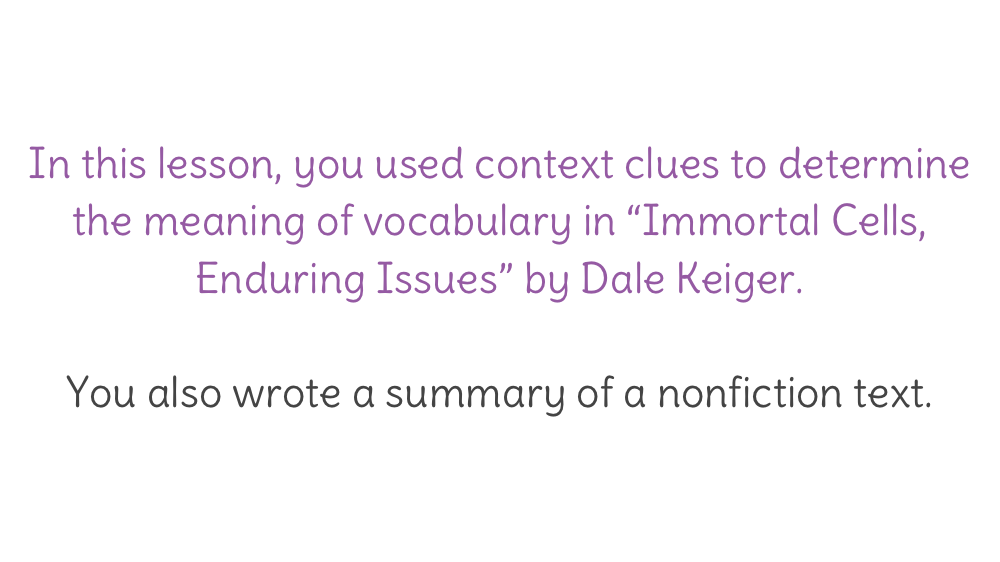 Lesson 6 Summarize Immortal Cells Enduring Issues By Dale Keiger And Define Unfamiliar Words In Context